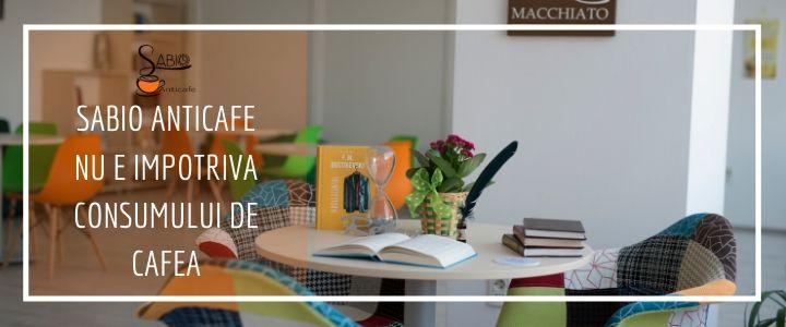 SABIO ANTICAFE NU E IMPOTRIVA CONSUMULUI DE CAFEA